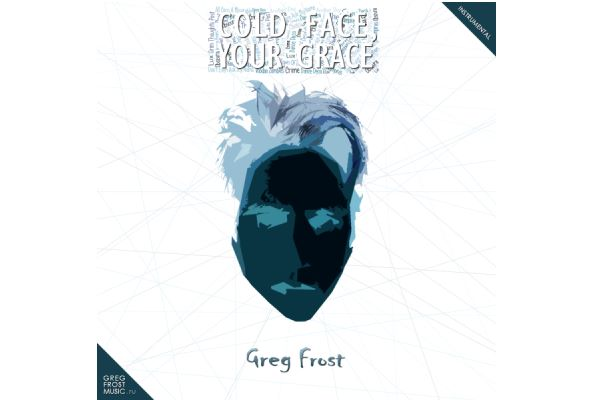 "Greg Frost Has Published his Second Album Called ""Cold Face, Your Grace"""